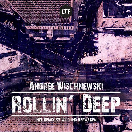 Andree Wischnewski – Rollin' Deep [LTFDIG009]