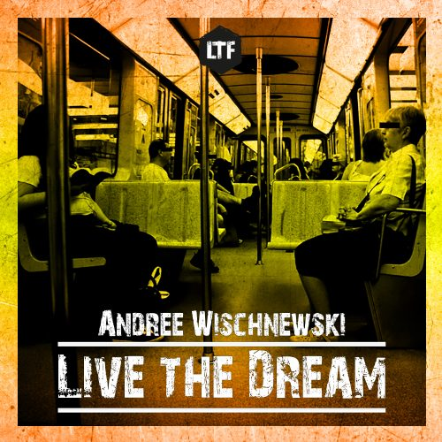 Andree Wischnewski – Live the Dream [LTFDIG015]