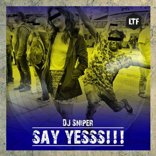 DJ Sniper – Say Yesss [LTFDIG017]